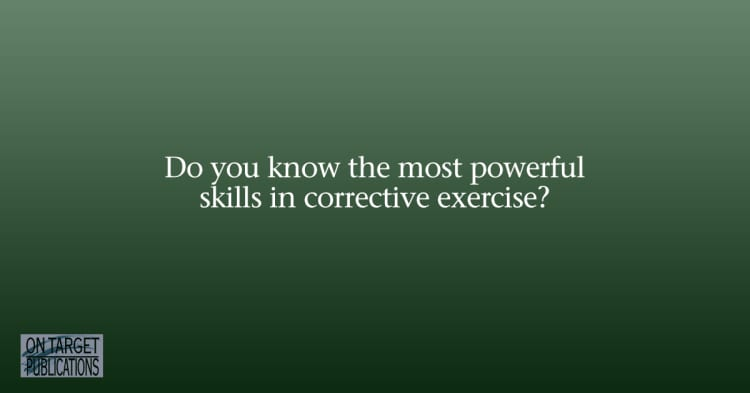 the most powerful skills in corrective exercise