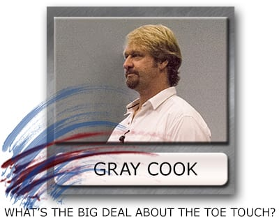 Gray Cook Toe Touch