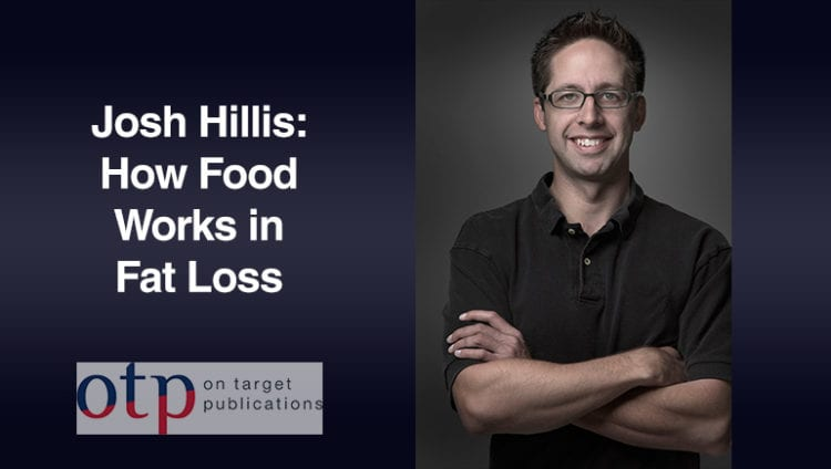 Josh Hillis how food works in fat loss