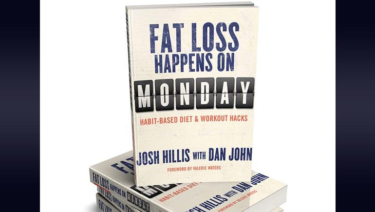 Josh Hillis Fat Loss Happens on Monday